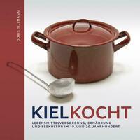 Kiel kocht. Lebensmittelerzeugung, Ernährung und Esskultur im 19. und 20. Jahrhundert