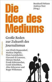 Die Idee des Mediums. Reden zur Zukunft des Journalismus