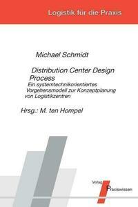 Distribution Center Design Process – Ein systemtechnikorientiertes Vorgehensmodell zur Konzeptplanung von Logistikzentren