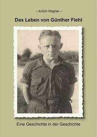 Das Leben von Günther Fiehl