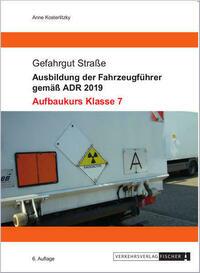 Ausbildung der Fahrzeugführer gemäß ADR 2019 - Aufbaukurs Klasse 7