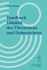 Handbuch Didaktik des Übersetzens und Dolmetschens