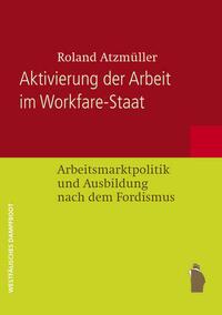 Aktivierung der Arbeit im Workfare-Staat