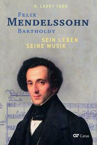 Felix Mendelssohn Bartholdy - Sein Leben -...
