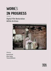 Work/s in Progress. Digital Film Restoration Within Archives