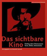 Das sichtbare Kino - Fünfzig Jahre Filmmuseum: Texte, Bilder, Dokumente