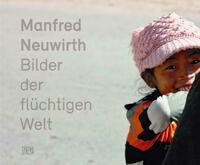 Manfred Neuwirth - Bilder der flüchtigen Welt