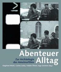 Abenteuer Alltag. Zur Archäologie des Amateurfilms