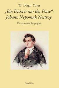 Bin Dichter nur der Posse: Johann Nepomuk Nestroy