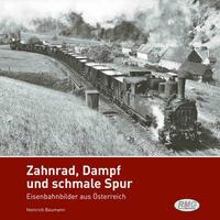 Zahnrad, Dampf und schmale Spur - Eisenbahnbilder aus Österreich