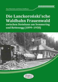 Die Lanckoronski´sche Waldbahn Frauenwald zwischen Steinhaus am Semmering und Rettenegg (1899–1958)