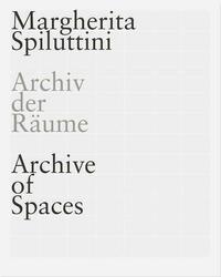 MARGHERITA SPILUTTINI. Archiv der Räume/...