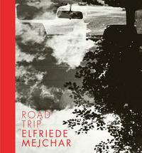 Elfriede Mejchar. ROAD TRIP