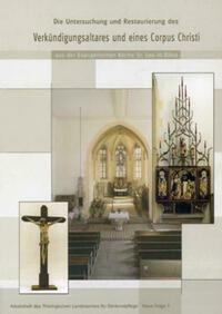 Die Untersuchung und Restaurierung des Verkündigungsaltares und eines Corpus Christi aus der Evangelischen Kirche St. Leo in Bibra