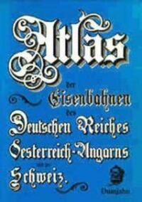 Atlas der Eisenbahnen des Deutschen Reiches, Österreich-Ungarns, Belgiens, der Niederlande, Italiens und der Schweiz