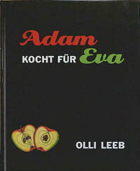 Eva kocht für Adam. Natürlich vollwertig. Adam kocht für Eva.