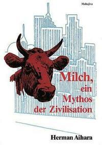 Milch - Ein Mythos der Zivilisation
