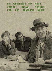 Ein Woodstock der Ideen – Joseph Beuys, Achberg und der deutsche Süden