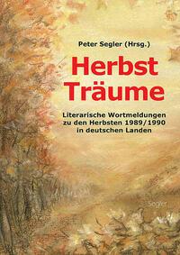 Herbst Träume - Literarische Wortmeldungen zu den Herbsten 1989/1990 in deutschen Landen