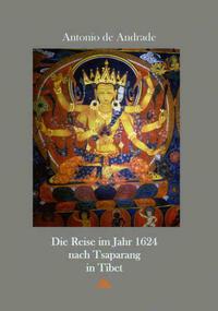 Beschreibung Einer weiten unnd gefährlichen Reiß Die Reise nach Tsaparang in Tibet im Jahr 1624. Facsimile der Ausgabe Andream Aperger, Augsburg 1627 - Übertragung dieses Reiseberichts in moderne deutsche Sprache, mit Ausführungen zu Antonio de Andrade