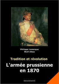 Tradition et révolution. L'armée prussienne en 1870