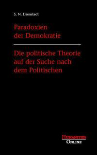 Paradoxien der Demokratie - Die politische Theorie auf der Suche nach dem Politischen