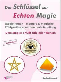 Der Schlüssel zur Echten Magie. Magie lernen - mentale & magische Fähigkeiten erwerben nach Anleitung. Dem Magier erfüllt sich jeder Wunsch.
