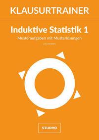 Klausurtrainer Induktive Statistik 1 - Musteraufgaben mit Musterlösungen