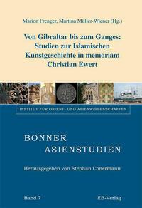Von Gibraltar bis zum Ganges: Studien zur islamischen Kunstgeschichte in memoriam Christian Ewert