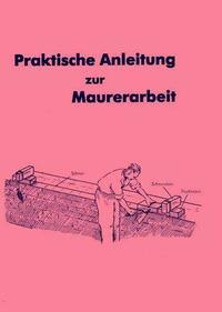 Praktische Anleitung zur Maurerarbeit
