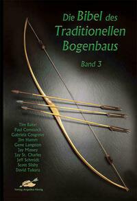 Die Bibel des traditionellen Bogenbaus / Die Bibel des traditionellen Bogenbaus, Band 3 - Softcover