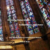 Deutsche Kaiserstädte, Kathedralen und Dome