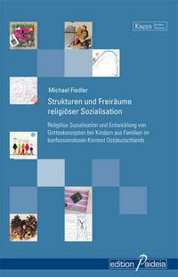 Strukturen und Freiräume religiöser Sozialisation