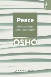 Peace – Wirklicher Frieden kommt stets von...