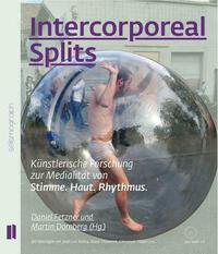 Intercorporeal Splits. Künstlerische Forschung zur Medialität von Stimme. Haut. Rhythmus.
