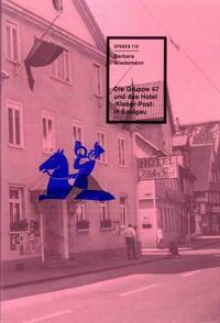 Die Gruppe 47 und das Hotel ›Kleber-Post‹ in Saulgau