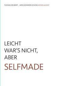 LEICHT WAR'S NICHT, ABER SELFMADE