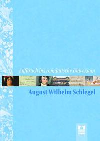 Aufbruch ins romantische Universum – August Wilhelm Schlegel