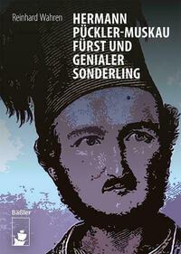 Hermann Pückler-Muskau – Fürst und genialer Sonderling