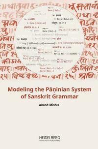 Modeling the Pāṇinian System of Sanskrit Grammar