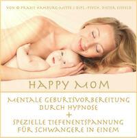 HAPPY MOM Mentale Geburtsvorbereitung durch Hypnose + spezielle Tiefenentspannung für Schwangere in einem.