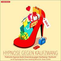 HYPNOSE GEGEN KAUFZWANG / Praktische Hypnose-Audio-Anwendung gegen Kaufzwang & Kaufsucht.