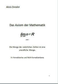 Das Axiom der Mathematik, lim n = R oder: Die Menge der natürlichen Zahlen ist eine unendliche Menge