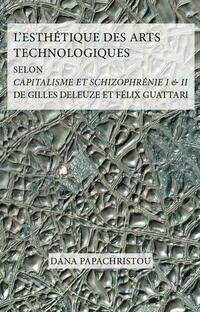 L'Esthétique des Arts Technologiques selon Capitalisme et Schizophrénie I & II de Gilles Deleuze et Félix Guattari