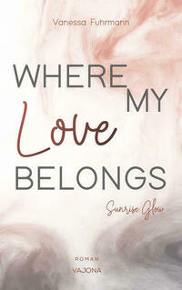WHERE MY Love BELONGS - Sunrise Glow