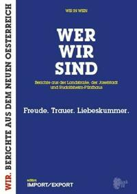 WER WIR SIND. Berichte aus der Landstraße, der Josefstadt und Rudolfsheim-Fünfhaus