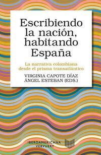 Escribiendo la nación, habitando España : la narrativa colombiana desde el prisma transatlántico