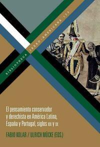 El pensamiento conservador y derechista en América Latina, España y Portugal, siglos XIX y XX