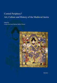 Central Periphery? Art, Culture and History of the Medieval Jazira (Northern Mesopotamia, 8th-15th centuries)