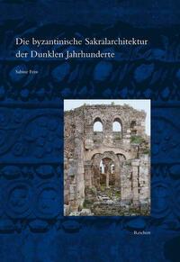 Die byzantinische Sakralarchitektur der Dunklen Jahrhunderte